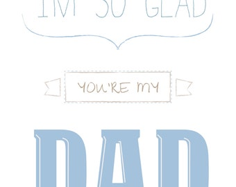 """I'm So Glad You're My Dad - print 4 x 6"""" or 8x 10"""" for a card or wall"""