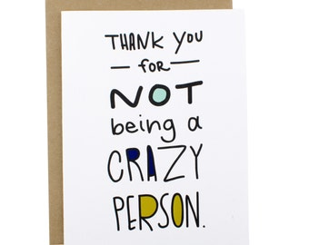 Funny Thank You Card, Funny Thanks Card, Funny Thank You Greeting Card, Funny Card Thank You, Thanks, Thank You For Not Being A Crazy Person
