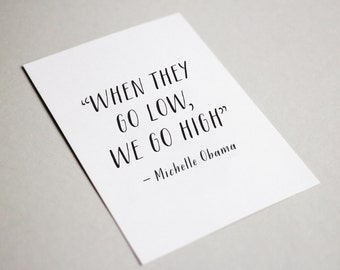 When They Go Low, We Go High Michelle Obama Printable Quote Art