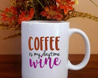 Coffee is my daytime Wine Coffee Mug, Funny Mug