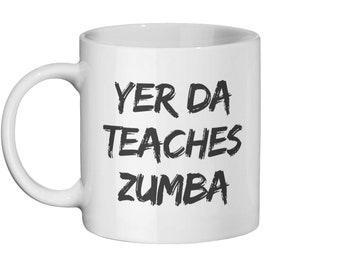 Yer Da Teaches Zumba - Mug