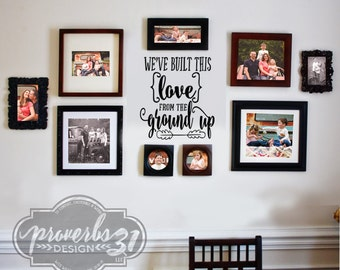 Built this Love from the Ground Up-  Vinyl Wall Decal