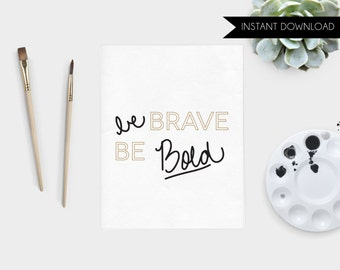 Typography Wall Art Be Brave Be Bold Art Print Instant Download Hand Lettered Quote Printable Art Print