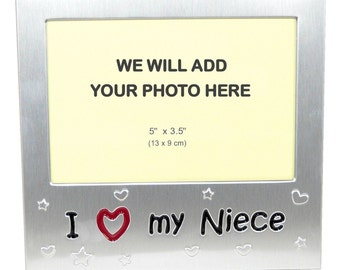 Your Own Photo In A Frame -  I Love My Niece - photo frame - 5 x 3.5 inches photo size - aluminium satin silver colour- MF0048PHOTO