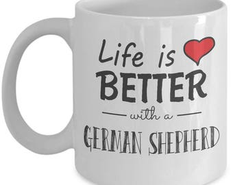 German Shepherd Lover. Life Is Better With A German Shepherd. Best German Shepherd Dog Mug. 11oz 15oz Coffee Mug.