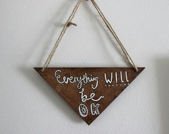 Hand Drawn Triangle Wooden Wall Hanging- Everything will be ok. Wooden Sign. Interiors. Homewares. Motivational Quote. Available in 2 sizes.