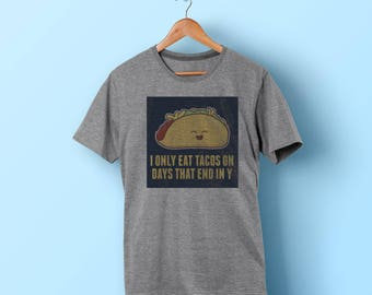I Only Eat Tacos On Days That End In Y - Funny T-shirt