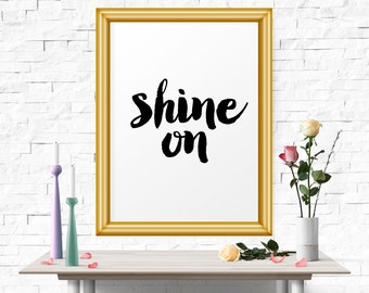 Motivational Print, Shine On, Office Decor, Quote Print, Inspirational Quotes, Quote Printable, Instant Download, Printable Quotes