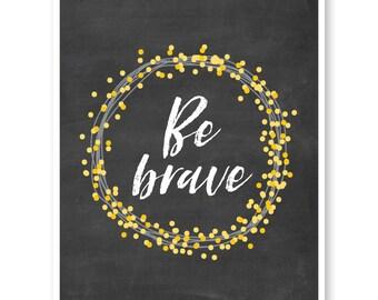 Be Brave Print, Inspirational Quote, Motivational Print, Be Brave Nursery, Motivational Quote, Dorm Wall Decor, Floral Wreath Art