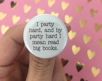 "I party hard, and by party hard I mean read big books. 1.25"" button for bibliophiles. book lover quotes"