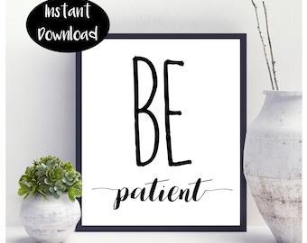Be Patient Printable Motivational Words Digital Print Inspirational Quote Prints Instant Downloads Typographic Print Dorm Decor