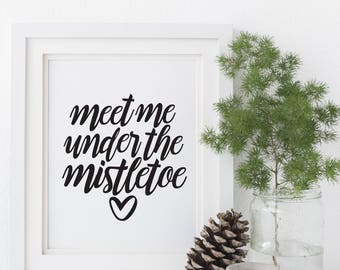 Meet me under the Mistletoe - Black and White - Christmas Decoration - INSTANT DOWNLOAD - 5 Sizes - Calligraphy Christmas Decorations