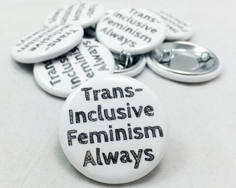 Transgender, Transgender Ally, Trans-Inclusive, Trans-Inclusive Feminism Always, Trans, Trans Button, Feminism, Trans Rights are Human Right
