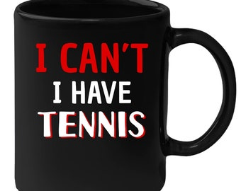 Tennis - I Can't I Have Tennis 11 oz Black Coffee Mug