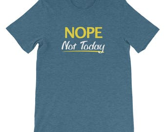 Nope tshirt - Sarcasm, Nope Not Today shirt | Funny shirt Sassy Not Today t shirt Nope shirt Gifts for Mom Gift for Her Gift for Him