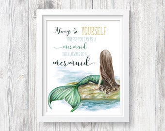 Always Be Yourself Unless You Can Be A Mermaid - PRINTABLE Watercolor Wall Art Print, Brunette, Brown Hair Mermaid Art Instant Download ACC7