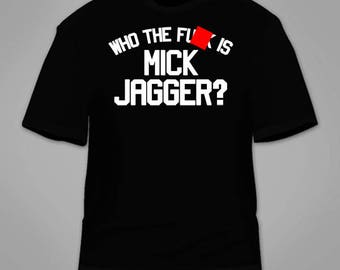 Who The Fu*k Is Mick Jagger T-Shirt. The Rolling Stones Keith Richards Band Funny Gift Music Hilarious Awesome Cool Fan Retro