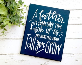 A father is someone you look up to- 11x14 canvas, Father's day gift, gifts for him, new dad gift, gifts for dad, dad quotes, dad signs
