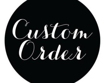 Custom order for Jessica Clancy-Metts