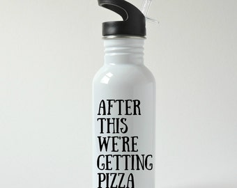 After This We're Getting Pizza Stainless Steel Water Bottle