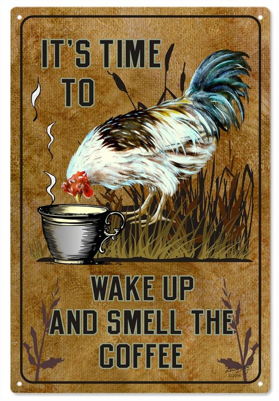Itu0027s Time To Wake Up And Smell The Coffee Rooster Country