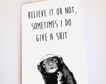 Honey Badger Funny greeting card, Birthday, Anniversary, Congratulations, Valentine's Day, Mother's Day, Father's Day, Sympathy