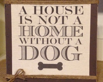 A House Is Not A Home Without A Dog,Dog lovers sign, dog, dog sayings,dog lover, gift dog owner, dog decor