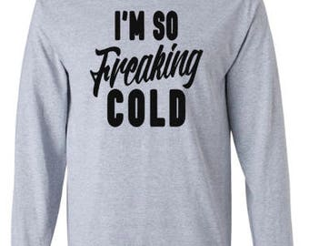 I'm So Freaking Cold Long Sleeve Shirt