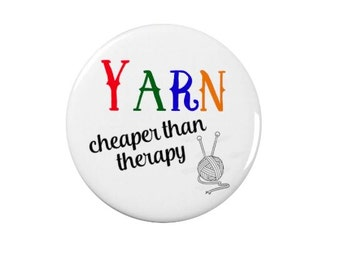 Yarn, Cheaper than Therapy - Knitting Badge/Fridge Magnet/Keyring - Funny/Quotes