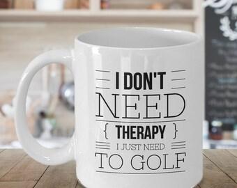 I don't need therapy I just need to golf Mug - Golf Mug - Gift for Golfer