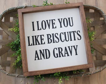 I Love You Like Biscuits And Gravy Sign | Farmhouse Style Sign | Rustic Wooden Sign