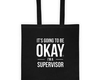 It's Going to Be Okay I'm a Supervisor Tote bag Funny Office Gift for Awesome Company Supervisor, Birthday Gift