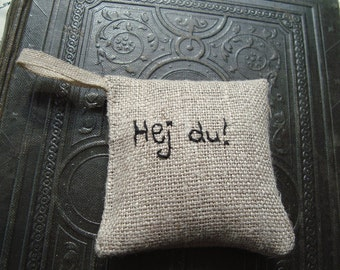 Hej du! (hi there you!) Lavender  sachet in linen with Swedish embroidered text