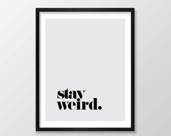 Stay Weird Print, Printable Art, Inspirational & Motivational Typography Print, Instant Download, Wall Art Quote, Gray, Black