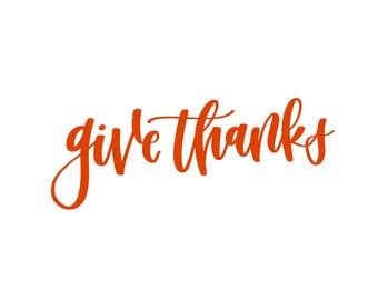 Give Thanks SVG Cut File - Thankful - Thanksgiving - Holiday - Saying