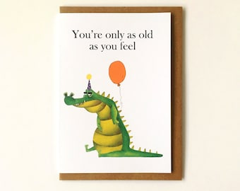 Happy Birthday Card - You're Only As Old As You Feel - Birthday Card - Well Done - Special Birthday - Animal Greeting Card