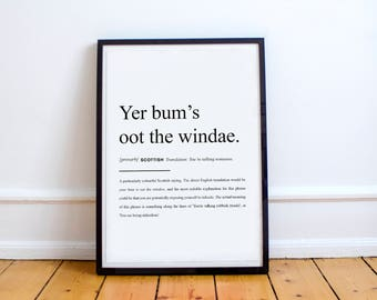 """Scottish Proverb Print """"Yer bum's oot the windae."""" High Quality Print"""