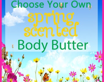 Spring Scented Organic Body Butter - Choose Your Own Spring Scent - Organic Jojoba Oil, Coconut Milk, Shea Butter, and Macadamia Nut Oil