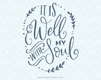 SVG Cuttable Vector - It is well with my soul- SVG Vector file. Print or Cricut Explore and more.  Motivational inspirational Peace Life.