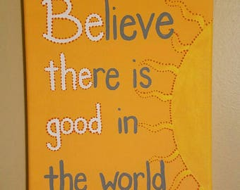 Believe there is good in the world, Wall Art