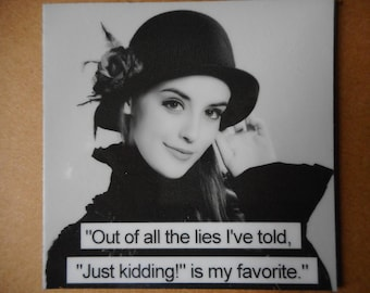 Vintage photo magnet Out of all my lies just kidding is my favorite Victorian lady photo