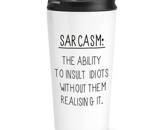 Sarcasm The Ability To Insult Idiots Travel Mug Cup