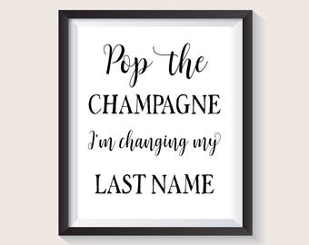 Pop the Champagne I'm changing my last name, Pop The Bubbly She's Getting A Hubby, Bachelorette Party Sign, Bridal Shower Sign