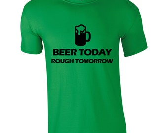 Beer Today Rough Tomorrow T-Shirt St Patrick's Day Paddy's Day Novelty 2017