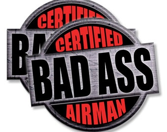 "Certified Bad Ass Airman!  2 pack  Funny Stickers for Vehicles, Tool Boxes, Lunch Boxes, Bumper Stickers,  each is 4"" tall"