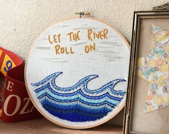 Let the River Roll On Handstitched Embroidery Hoop Art