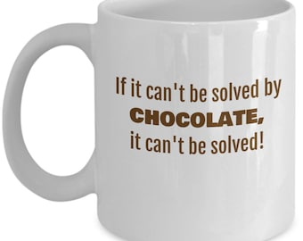 If it can't be solved by Chocolate 11 oz ceramic mug - hot chocolate coffe mocha