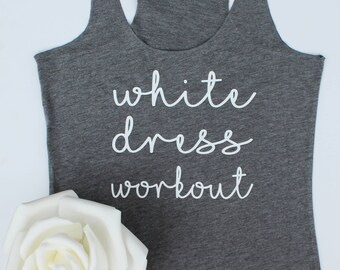 White dress workout, bride shirt, workout tank, racerback, bridal shirt, wifey, bridal shower gift, bride tank, fitness tank, bride to be