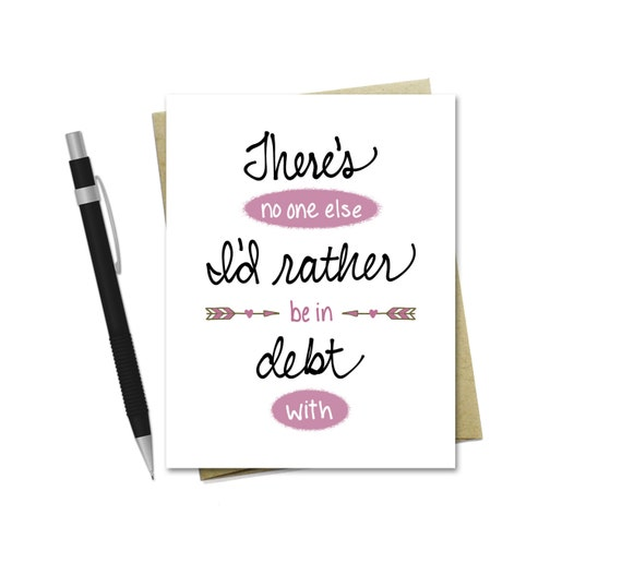 There's No One Else I'd Rather be in Debt With - Love Card