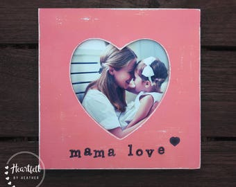 Mama Love Heart Picture Frame- Rustic Picture Frame- First Mothers Day Gift from Husband- New Mom Gift- Expecting Mom Gift- Wood Photo Frame
